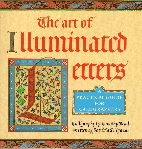 the art of illuminated letters book practical guide for calligraphers by timothy noad